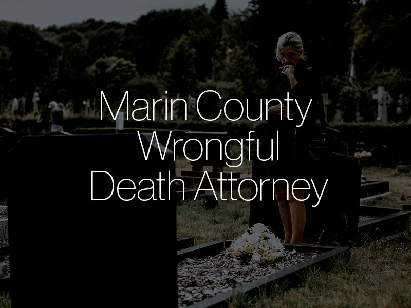 "A woman mourning in front of a grave stone with the text ""Marin County Wrongful Death Attorney"" superimposed"